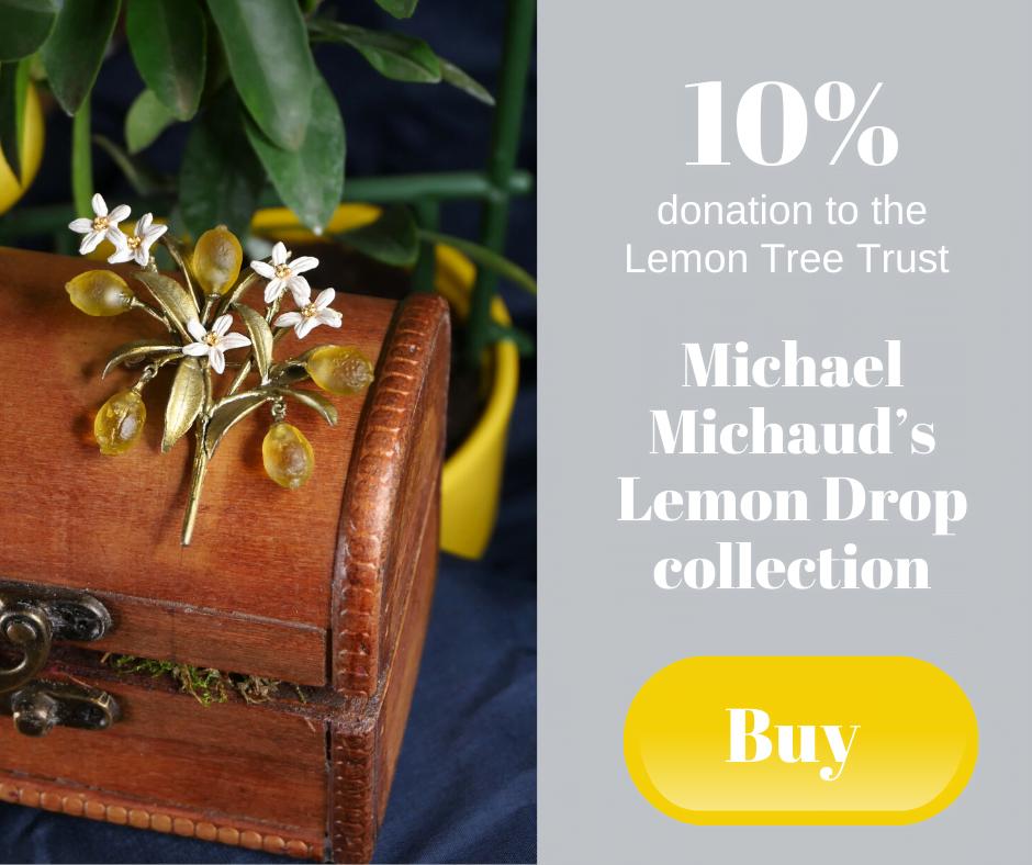 10% donation to the Lemon Tree Trust - Michael Michaud's Lemon Drop collection